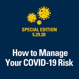 How To Manage Your COVID-19 Risk 5.29.20