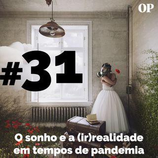 #31 - O sonho e a (ir)realidade em tempos de pandemia