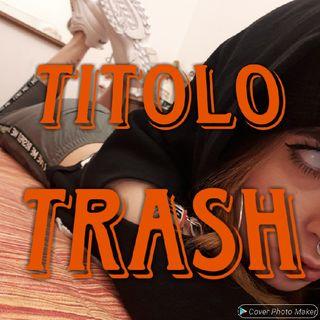DATEMI UN TITOLO TRASH