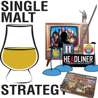 "Single Malt Strategy 44: ""This Will Be A Day Long Remembered"""