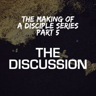 The Making Of a Disciple Series - Part 5: The Discussion - Pr Andy Yeoh