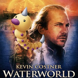 Episode 128 - Waterworld and Weedles