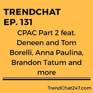 Ep. 131 - CPAC 2019 Part 2 Feat. Deneen and Tom Borelli, Anna Paulina, Brandon Tatum and More