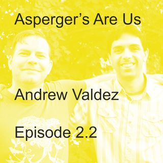 Aspberger's Are Us: Andew Valdez (Part 2)