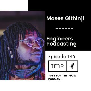 EP 146 : Just For The Flow | Moses Githinji | Podcasting 101