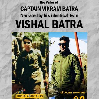Vishal Batra With The Story Of Captain Vikram Batra | The Shershaah Of Kargil '99 | On IndiaPodcasts
