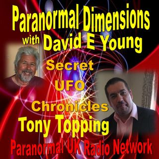 Paranormal Dimensions - Tony Topping - Secret UFO Chronicles - 06/21/2021