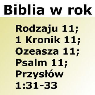 011 - Rodzaju 11, 1 Kronik 11, Ozeasza 11, Psalm 11, Przysłów 1:31-33