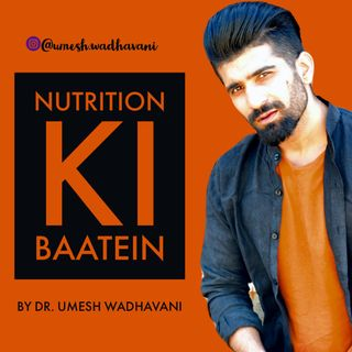 Nutrition Ki Baatein - a Podcast Series by Dr. Umesh Wadhavani