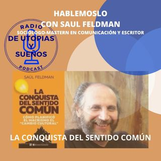 La Conquista del Sentido Común -HABLEMOSLO- Con Saul Feldman