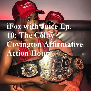 Ep. 10: The Colby Covington Affirmative Action Hour