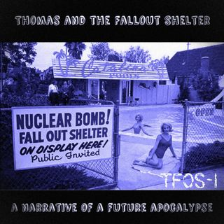Thomas and the Fallout Shelter: A narrative of a future apocalypse