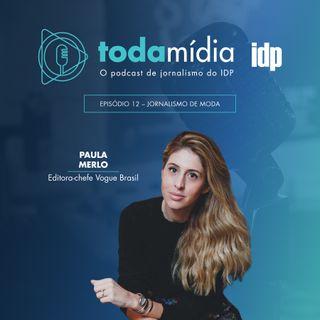 Toda Mídia #12 | Paula Merlo – Editora-chefe Vogue Brasil