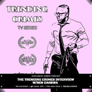 The Trending Crimes Interview w/Ben Darkwa.