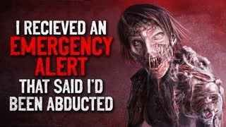 """I received an emergency alert that said I'd been abducted"" Creepypasta"