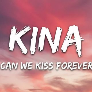 Kina - Can We Kiss Forever- (Lyrics) ft. Adriana Proenza