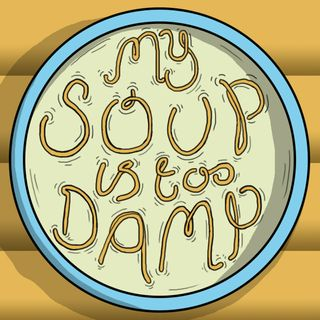 My Soup Is Too Damp # 1
