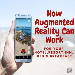 How Augmented  reality Can Work - For Your Hotel, Resort, Inn, Bed & Breakfast | Ep. 185