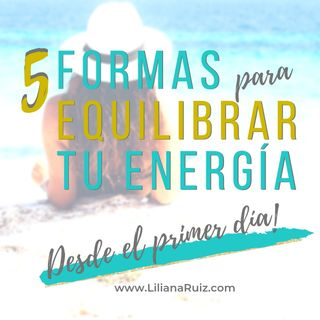5 FORMAS PARA EQUILIBRAR TU ENERGÍA