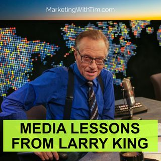 Ep. 34: Media Lessons From Larry King