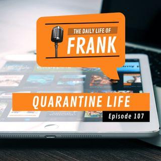 Episode 107 - Quarantine Life