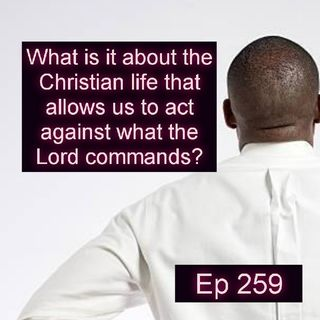 Ep 259 An Honest 3 Minutes Of The Christian life