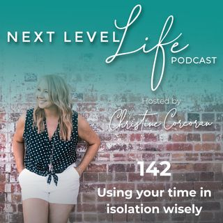 142 - Using your isolation time wisely