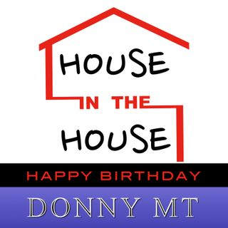 House in the House - Happy Birthday Donny MT