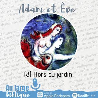 #203 Adam et Eve : à qui la faute ? (8) Hors du jardin