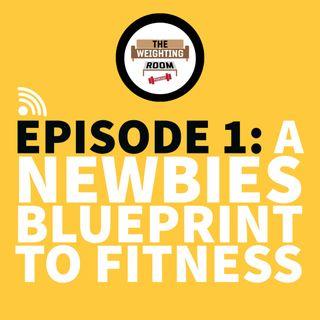 Episode 1: A Newbies Blueprint to Fitness
