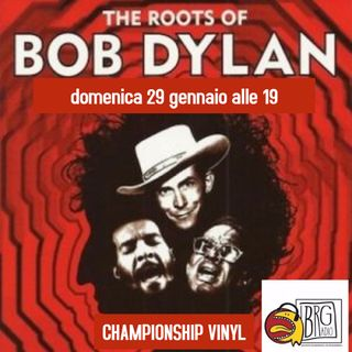 543 - Championship Vinyl 27 - The Roots of Bob Dylan
