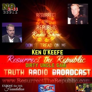 KEN O'KEEFE on Resurrect The Republic with Tom Lacovara-Stewart