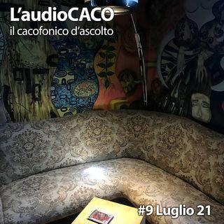 L'audioCACO di Luglio 21 - #09