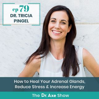 Dr. Tricia Pingel: How to Heal Your Adrenal Glands, Reduce Stress & Increase Energy