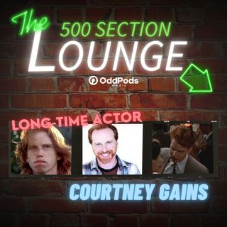 E93: Actor Courtney Gains Joins the Lounge!