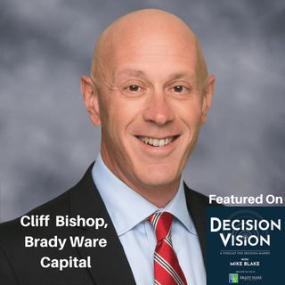 Decision Vision Episode 86: Should I Sell my Business During the Covid-19 Pandemic? – An Interview with Cliff Bishop, Brady Ware Capital