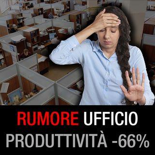 Il rumore in ufficio diminuisce la produttività del 66%