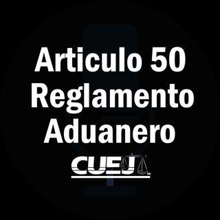 Articulo 50 Reglamento de la ley aduanera México