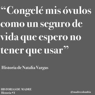Ep. 7 Natalia Vargas, congeló sus ovulos como un seguro de vida.