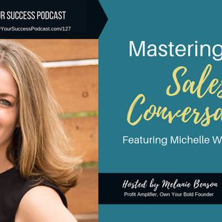 Episode 127: Mastering the Sales Conversation with Michelle Weinstein