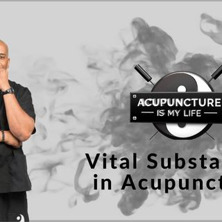 Vital Substances -  Acupuncture Is My Life