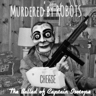 Cheese (The Ballad of Captain Isotope)