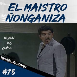 Episodio 75 - El Maistro Ñonganiza