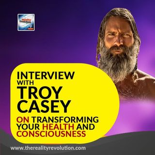 Interview With Troy Casey On Longevity, Transforming Your Health And Consciousness