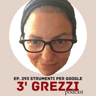 3' grezzi Ep. 293 Strumenti per Google