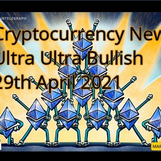 Cryptocurrency News 29th April 2021