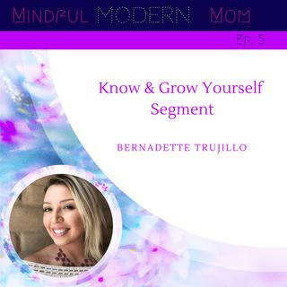MMM 005 Know Grow Yourself Segment with Bernadette
