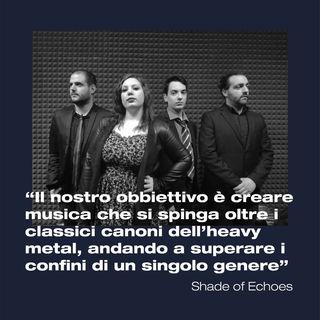 Shade Of Echoes: oltre i classici canoni dell'Heavy Metal - Dillo a Karmadillo - s01e01