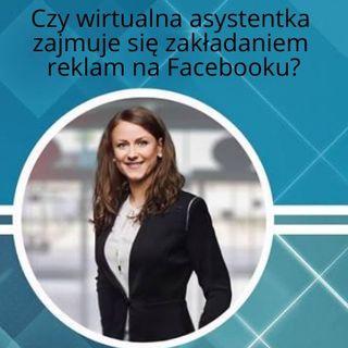 007. Czy wirtualna asystentka zajmuje się zakładaniem reklam na Facebook`u