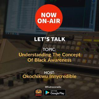 Let's Talk (S2ep1): Understanding The Concept Of Black Awareness